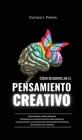 Cómo Desarrollar El Pensamiento Creativo: Inteligencia y mente creativa. Desarrolla el talento creativo para aumentar la capacidad de resolución de pr Cover Image