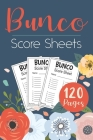 Bunco Score Sheets: 120 Bunco Score Cards for Bunco Dice Game Lovers Party Supplies Game kit Score Pads v5 Cover Image
