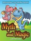 Myth and Magic: Dragons Coloring Book Cover Image