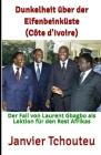 Dunkelheit über der Elfenbeinküste (Côte d'Ivoire): Der Fall von Laurent Gbagbo als Lektion für den Rest Afrikas Cover Image