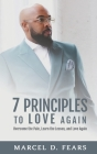 7 Principles to Love Again: Overcome the Pain, Learn the Lesson, and Love Again Cover Image