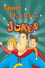 Super Daddio Jokes: Punny Jokes Your Pops Will Love Telling Over and Over and Over... Lol Cover Image