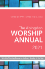 The Abingdon Worship Annual 2021: Worship Planning Resources for Every Sunday of the Year Cover Image