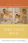 Ties That Bind: Maternal Imagery and Discourse in Indian Buddhism Cover Image