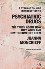 A Straight Talking Introduction to Psychiatric Drugs: The Truth about How They Work and How to Come Off Them Cover Image