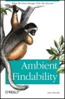 Ambient Findability: What We Find Changes Who We Become Cover Image