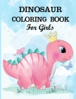 Dinosaur Coloring Book for Girls: A dinosaur coloring activity book for kids. Great dinosaur activity gift for little children. Fun Easy Adorable colo Cover Image
