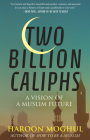 Two Billion Caliphs: A Vision of a Muslim Future Cover Image