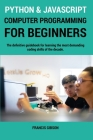 Python and JavaScript Computer Programming for Beginners: The definitive guidebook for learning the most demanding coding skills of the decade Cover Image