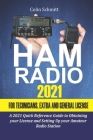 Ham Radio 2021 For Technicians, Extras and General License: A 2021 Quick Reference Guide to Obtaining License and Setting up your Amateur Radio Statio Cover Image