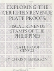 Exploring The Certified Revenue Plate Proofs: Fiscal Revenue Stamps of the Philippines - Plate Proof Census Cover Image