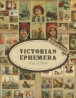 Victorian Ephemera Collection: Over 150 Vintage Copyright-Free Images To Cut Out: Ephemera For Junk Journals, Cards, Decoupage, Collages, Scrapbookin Cover Image