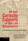 Art and Curiosity Cabinets of the Late Renaissance: A Contribution to the History of Collecting (Texts & Documents) Cover Image