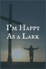 I'm Happy as a Lark: The Therapeutic Dependence Recovery Writing Notebook Cover Image