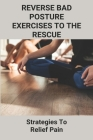 Reverse Bad Posture Exercises To The Rescue: Strategies To Relief Pain: Posterior Shoulder Pain Treatment Cover Image