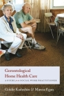 Gerontological Home Health Care: A Guide for the Social Work Practitioner Cover Image