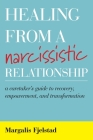 Healing from a Narcissistic Relationship: A Caretaker's Guide to Recovery, Empowerment, and Transformation Cover Image