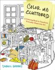 Color Me Cluttered: A Coloring Book to Transform Everyday Chaos into Art Cover Image