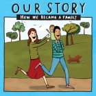 Our Story - How We Became a Family (9): Mum & dad families who used sperm donation - single baby Cover Image