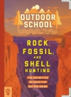 Outdoor School: Rock, Fossil, and Shell Hunting: The Definitive Interactive Nature Guide Cover Image