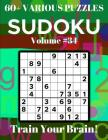 Sudoku 60+ Various Puzzles Volume 34: Train Your Brain! Cover Image