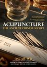 Acupuncture: The Ancient Chinese Secret: An Introduction to the Practical Applications of Acupuncture, Cupping, and Moxibustion Cover Image
