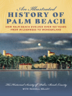 An Illustrated History of Palm Beach: How Palm Beach Evolved Over 150 Years from Wilderness to Wonderland Cover Image