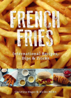 French Fries: International Recipes, Dips & Tricks Cover Image