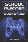 School Planner 2021-2022 Gamer: Video games player esport computer middle elementary and high school student geek with schedule and holidays to plan a Cover Image