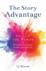 The Story Advantage: Unleash the Power of Storytelling to Engage, Inspire, and Influence Cover Image