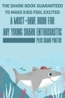 The Shark Book Guaranteed To Make Kids Feel Excited A Must-have Book For Any Young Shark Enthusiastic (Plus Shark Photos): Fun Facts About Shark Cover Image