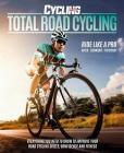 Total Road Cycling: Everything You Need to Know to Improve Your Road Cycling Skills, Confidence and Fitness Cover Image