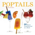 Poptails: 60 Boozy Treats Served on a Stick Cover Image