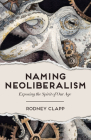 Naming Neoliberalism: Exposing the Spirit of Our Age Cover Image