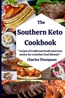 Southern Keto Cookbook: +100 recipes of traditional South American cuisine for a Comfort Food lifestyle. High fat and protein cookbook, and lo Cover Image