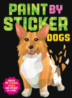Paint by Sticker: Dogs: Create 12 Stunning Images One Sticker at a Time! Cover Image