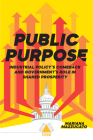 Public Purpose: Industrial Policy's Comeback and Government's Role in Shared Prosperity (Boston Review / Forum) Cover Image
