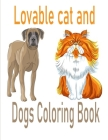 Lovable cat and Dogs Coloring Book: The best friend animal for puppy and kitten adult lover,100 pages Cover Image