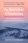 The Reindeer Chronicles: And Other Inspiring Stories of Working with Nature to Heal the Earth Cover Image