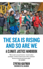 The Sea Is Rising and So Are We: A Climate Justice Handbook Cover Image