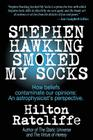 Stephen Hawking Smoked My Socks: How beliefs contaminate our opinions: an astrophysicist's perspective Cover Image