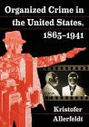 Organized Crime in the United States, 1865-1941 Cover Image