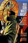 Red Skin, White Masks: Rejecting the Colonial Politics of Recognition (Indigenous Americas) Cover Image