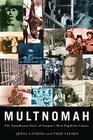 Multnomah: The Tumultuous Story of Oregon's Most Populous County Cover Image
