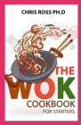 The Wok Cookbook For Starters Cover Image