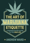 The Art of Marijuana Etiquette: A Sophisticated Guide to the High Life Cover Image