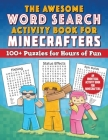 The Awesome Word Search Activity Book for Minecrafters: 100+ Puzzles for Hours of Fun—An Unofficial Activity Book for Minecrafters (Activities for Minecrafters) Cover Image