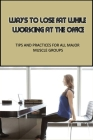 Ways To Lose Fat While Working At The Office: Tips And Practices For All Major Muscle Groups: How To Get Rid Of Calf And Thigh Fat Cover Image