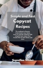 The Super Simple Copycat Recipes: Most Popular Restaurant Meals at Your Home. Learn How Easy Can Be Cooking Like a Chef Using the Best Recipes from Cr Cover Image