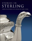 Stories in Sterling: Four Centuries of Silver in New York Cover Image